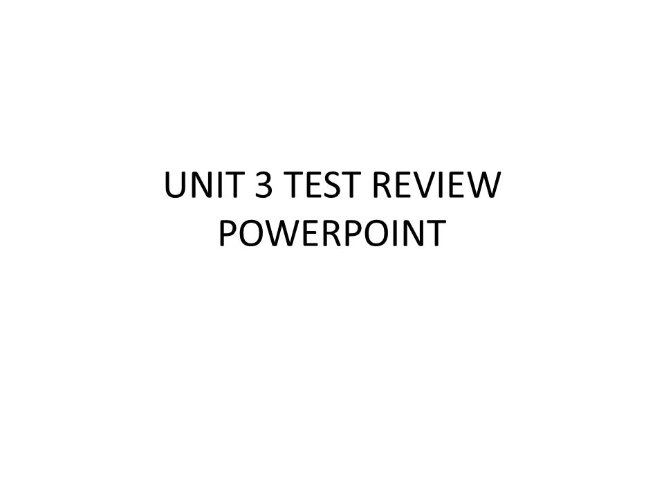 UNIT 3 TEST REVIEW POWERPOINT