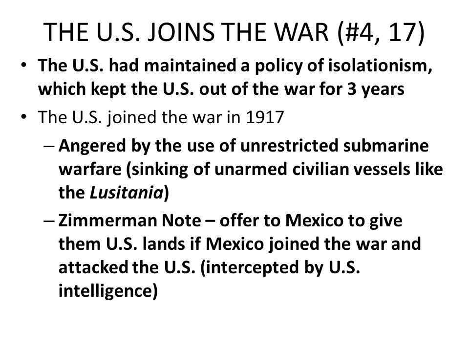 THE U.S. JOINS THE WAR (#4, 17) The U.S. had maintained a policy of isolationism, which kept the U.S. out of the war for 3 years.
