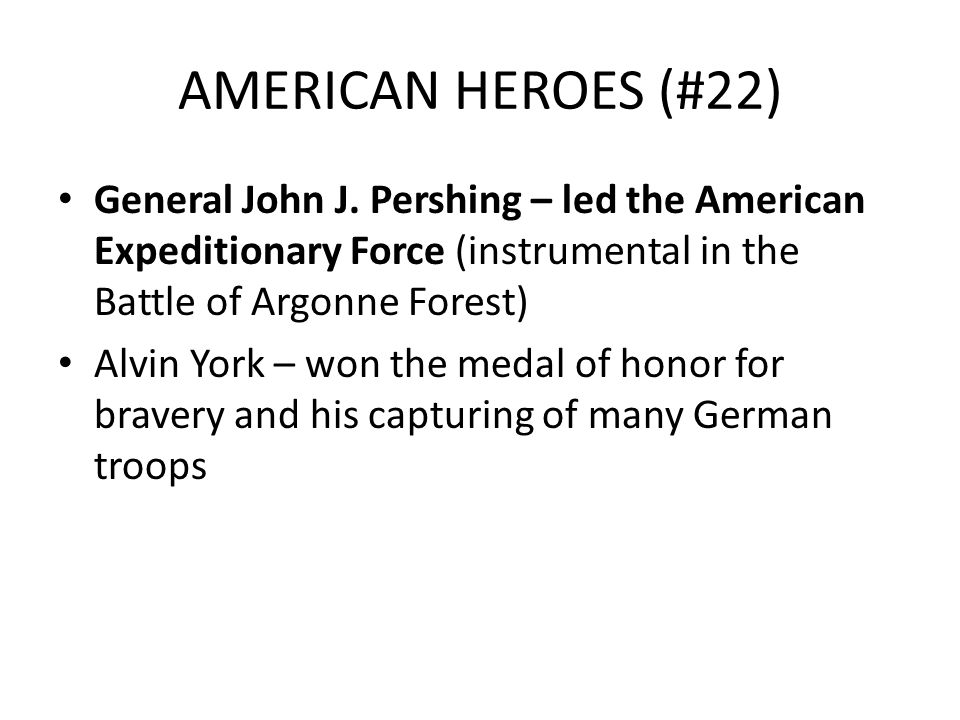 AMERICAN HEROES (#22) General John J. Pershing – led the American Expeditionary Force (instrumental in the Battle of Argonne Forest)