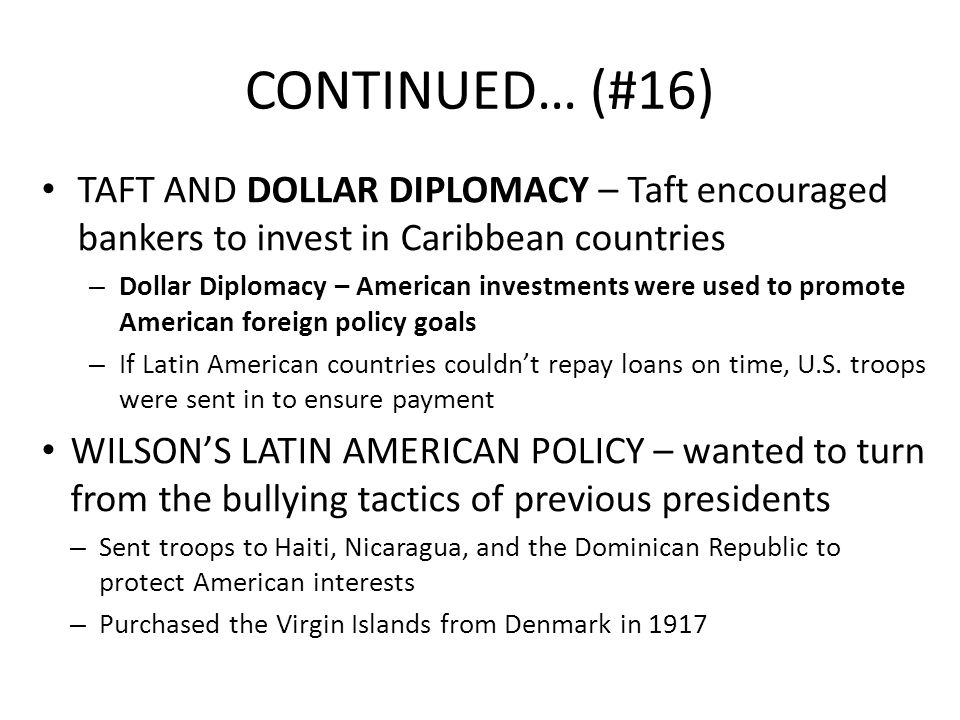 CONTINUED… (#16) TAFT AND DOLLAR DIPLOMACY – Taft encouraged bankers to invest in Caribbean countries.