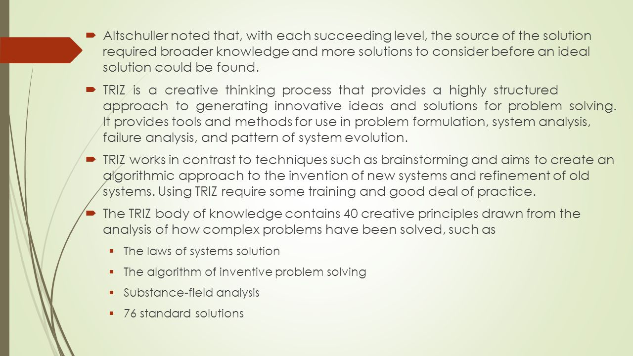 Altschuller noted that, with each succeeding level, the source of the solution required broader knowledge and more solutions to consider before an ideal solution could be found.