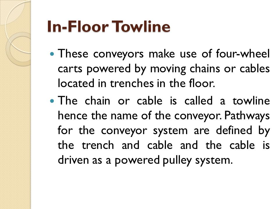 In-Floor Towline These conveyors make use of four-wheel carts powered by moving chains or cables located in trenches in the floor.