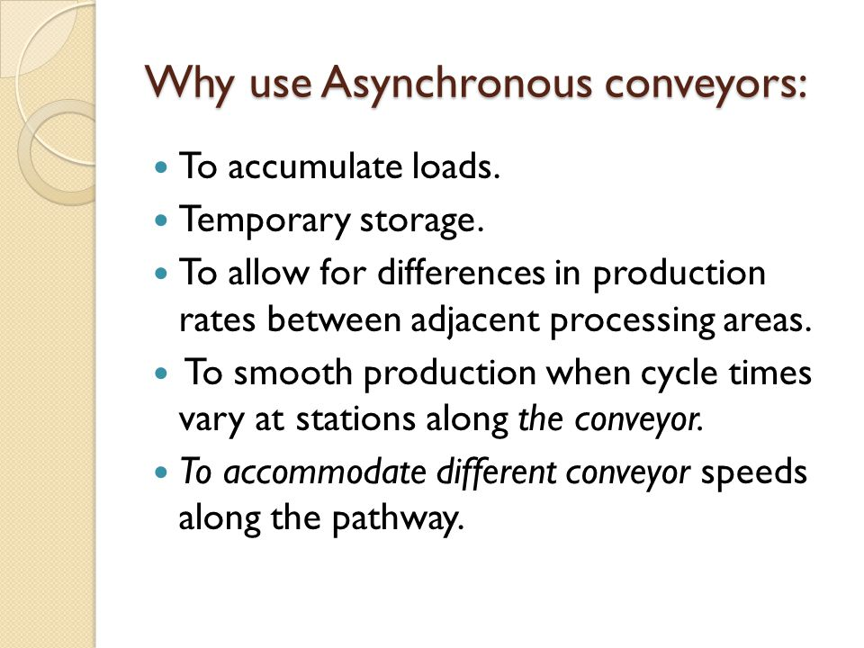 Why use Asynchronous conveyors: