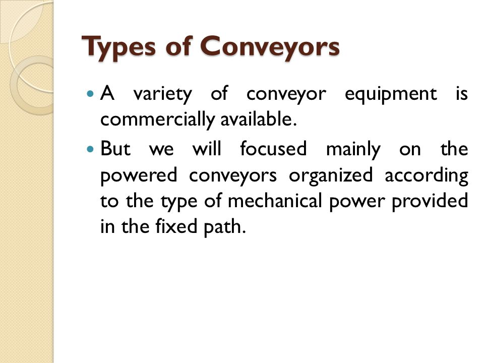 Types of Conveyors A variety of conveyor equipment is commercially available.