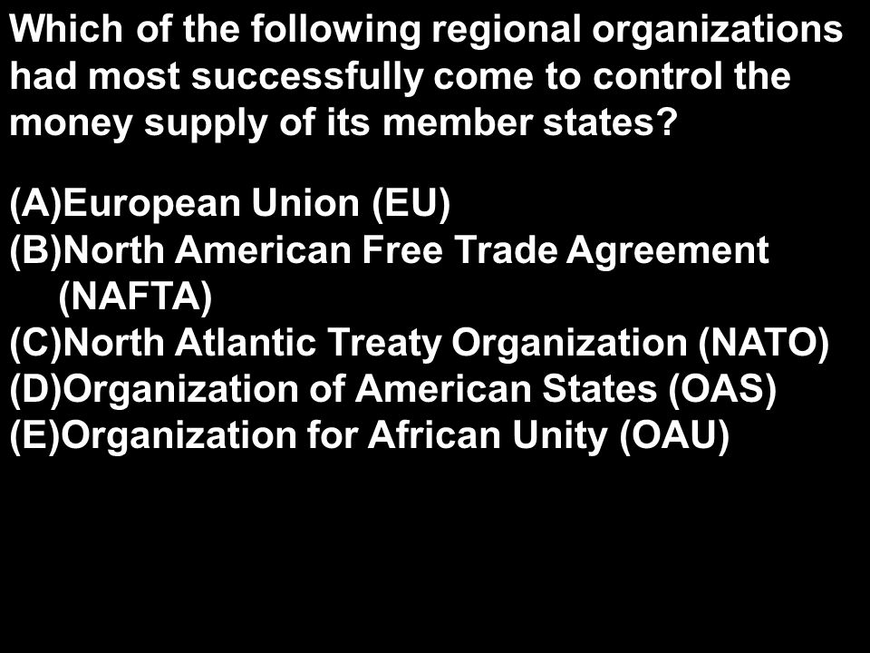 Which of the following regional organizations had most successfully come to control the money supply of its member states