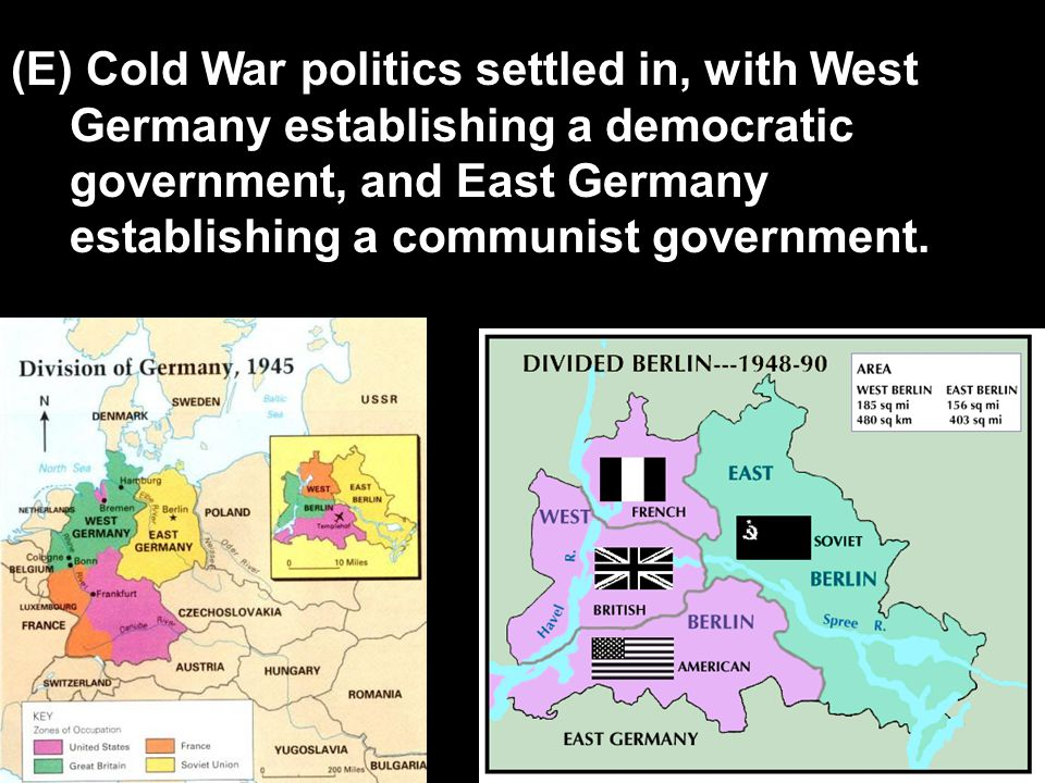 (E) Cold War politics settled in, with West Germany establishing a democratic government, and East Germany establishing a communist government.