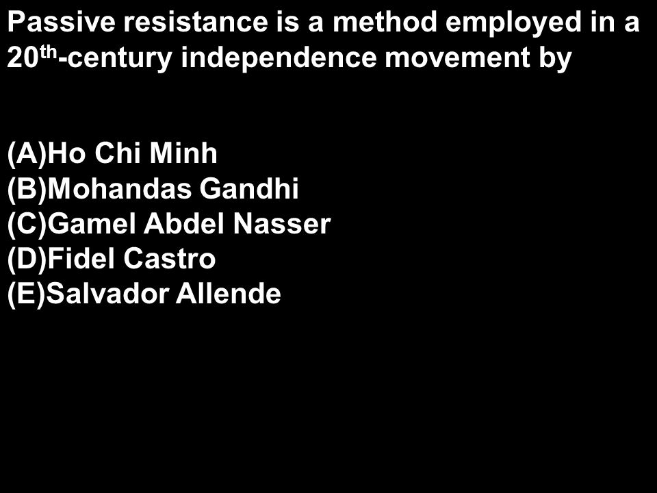 Passive resistance is a method employed in a 20th-century independence movement by