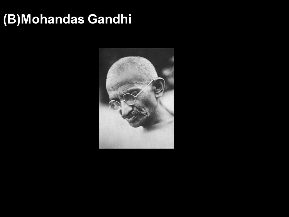 (B)Mohandas Gandhi