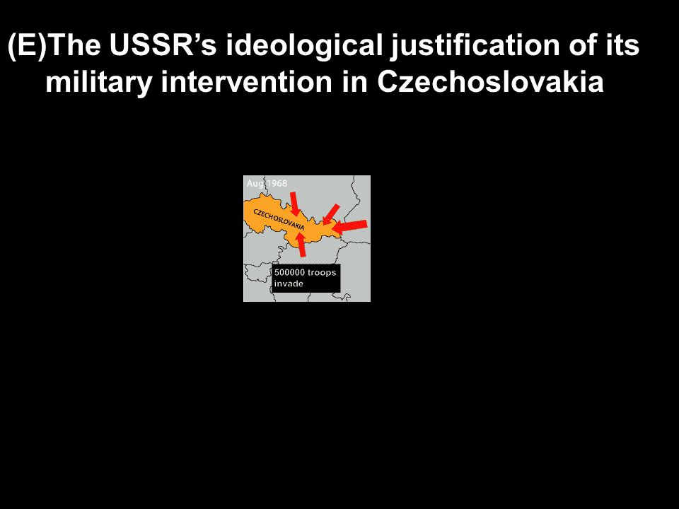 (E)The USSR's ideological justification of its military intervention in Czechoslovakia