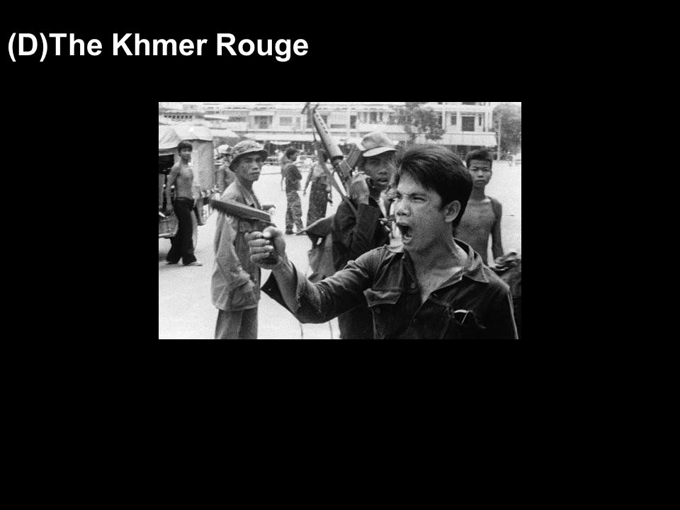 (D)The Khmer Rouge