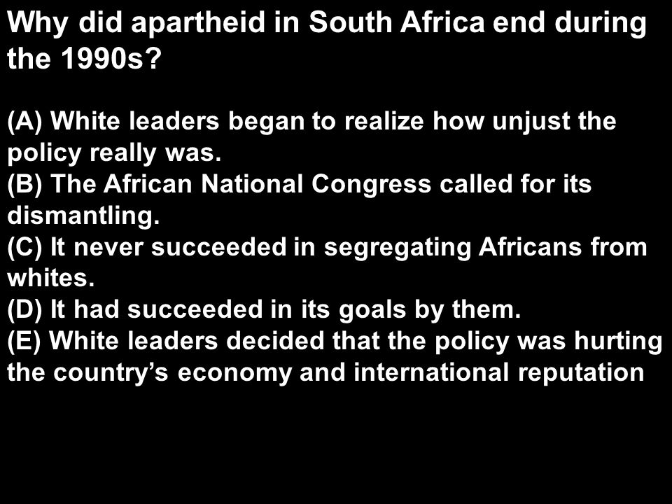 Why did apartheid in South Africa end during the 1990s