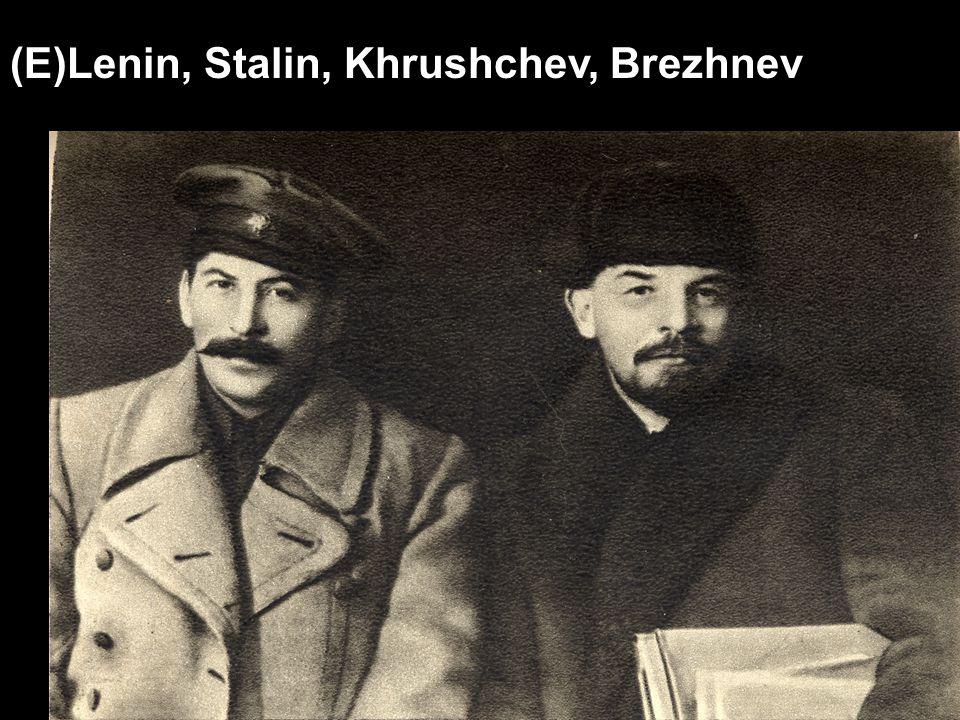 (E)Lenin, Stalin, Khrushchev, Brezhnev