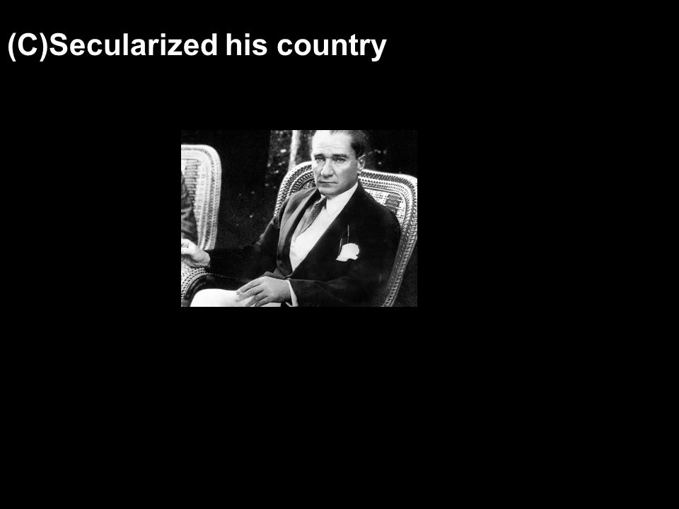 (C)Secularized his country
