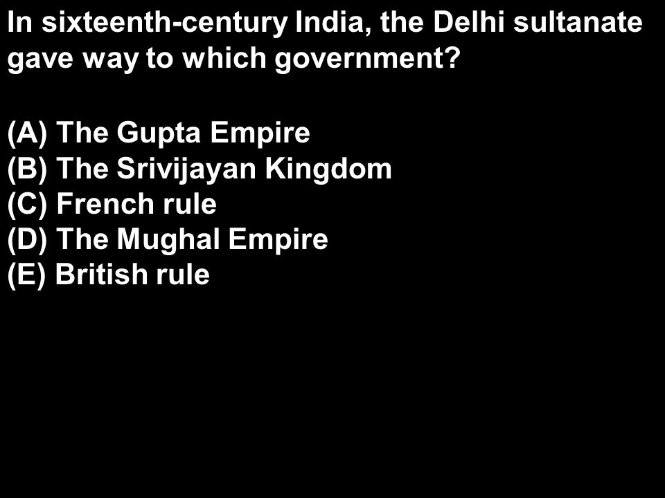 In sixteenth-century India, the Delhi sultanate gave way to which government