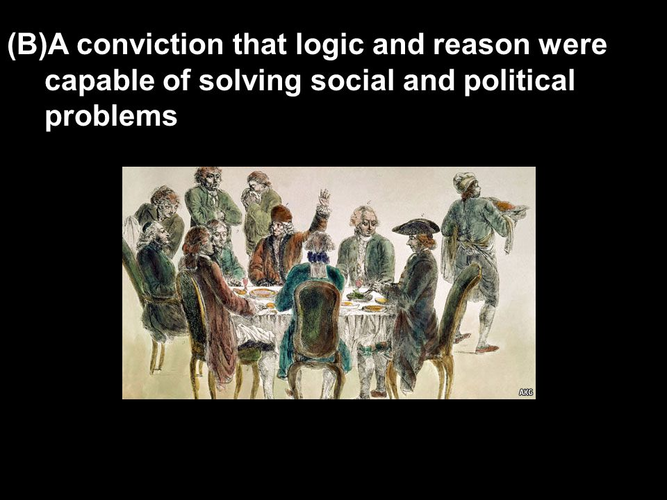 (B)A conviction that logic and reason were capable of solving social and political problems