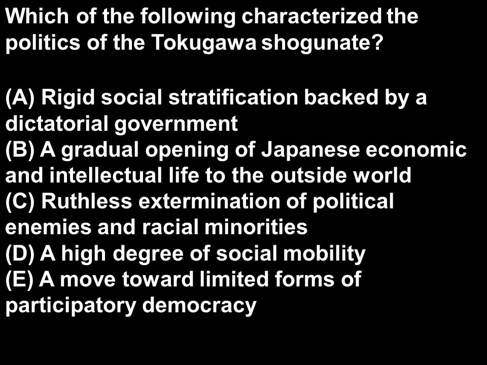 Which of the following characterized the politics of the Tokugawa shogunate