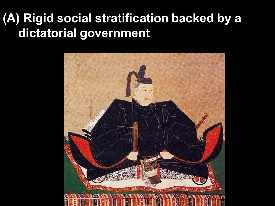 (A) Rigid social stratification backed by a dictatorial government