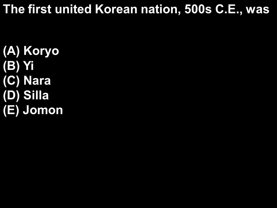 The first united Korean nation, 500s C.E., was