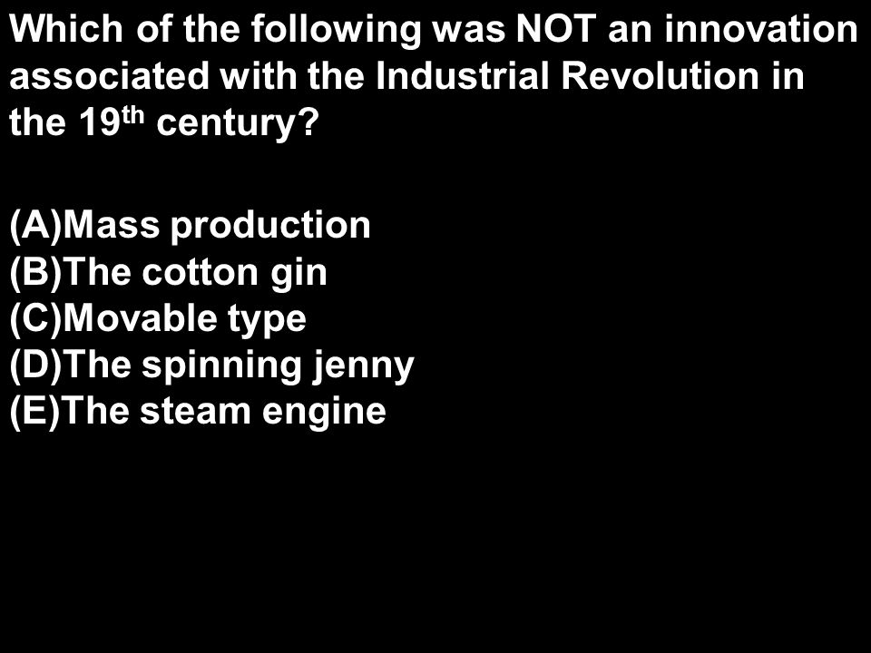 Which of the following was NOT an innovation associated with the Industrial Revolution in the 19th century