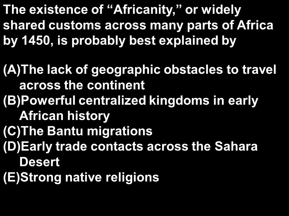 The existence of Africanity, or widely shared customs across many parts of Africa by 1450, is probably best explained by