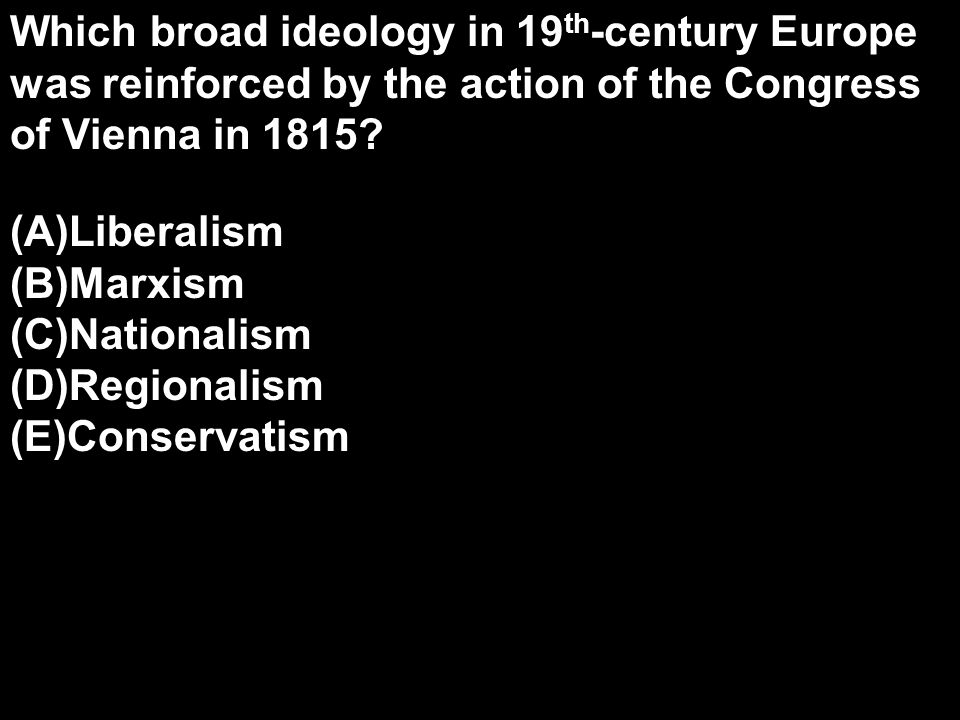 Which broad ideology in 19th-century Europe was reinforced by the action of the Congress of Vienna in 1815
