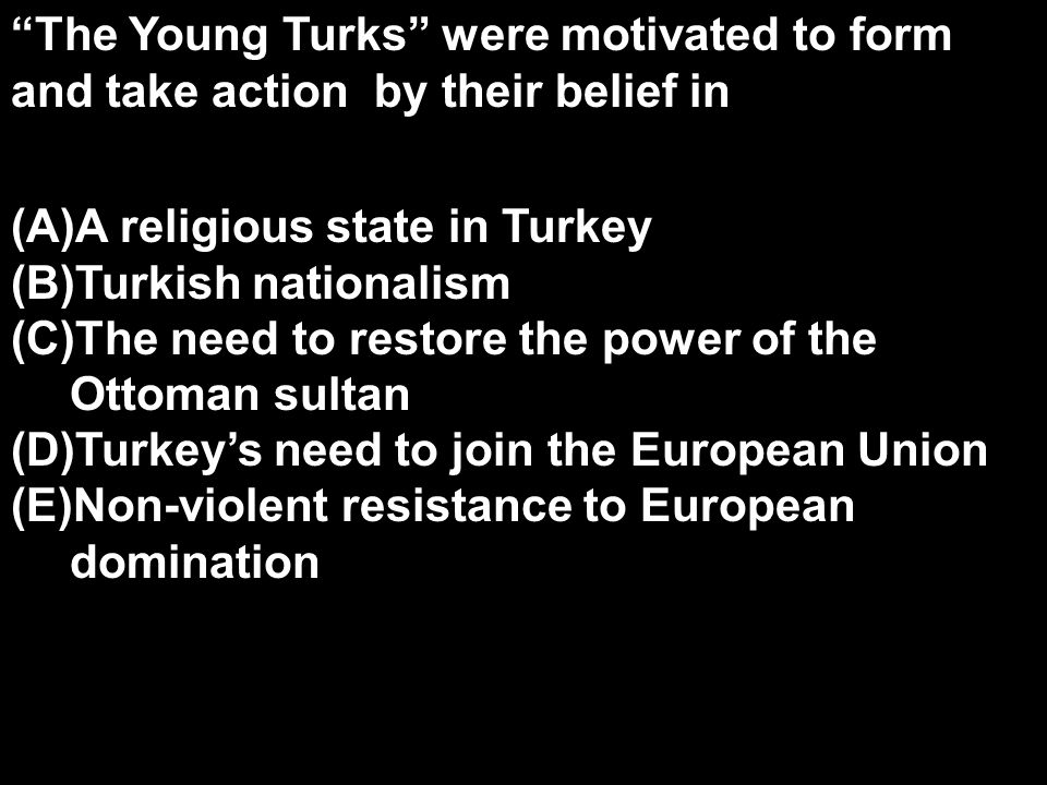 The Young Turks were motivated to form and take action by their belief in