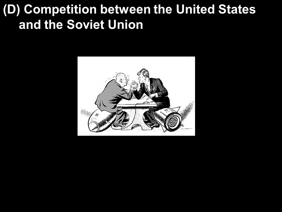 (D) Competition between the United States and the Soviet Union