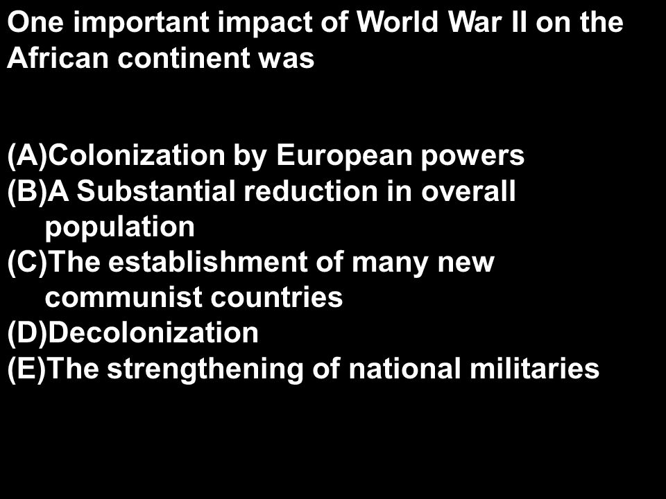 One important impact of World War II on the African continent was
