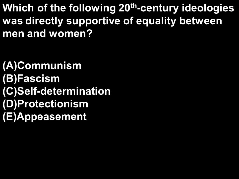 Which of the following 20th-century ideologies was directly supportive of equality between men and women