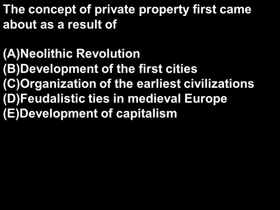 The concept of private property first came about as a result of