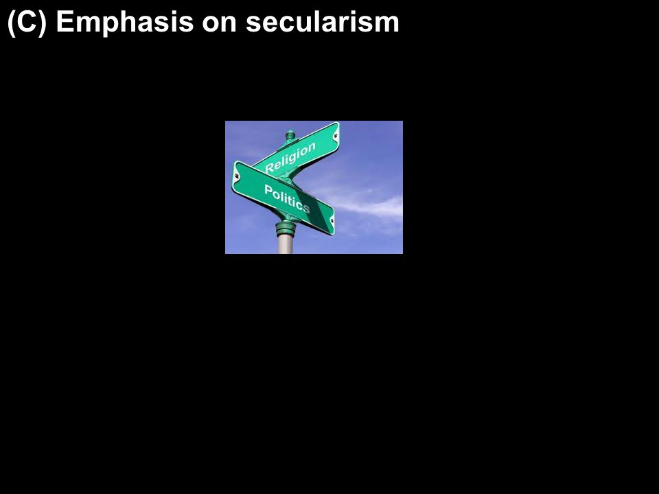 (C) Emphasis on secularism