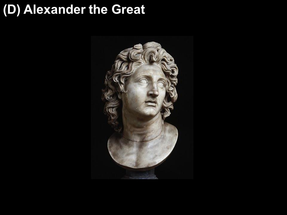 (D) Alexander the Great