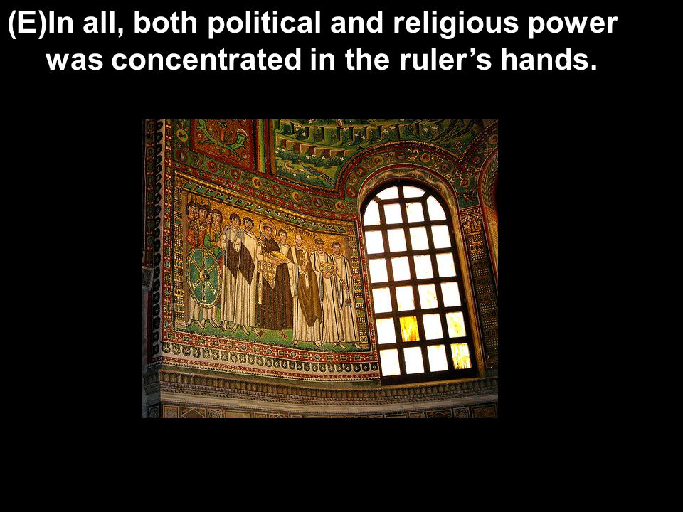 (E)In all, both political and religious power was concentrated in the ruler's hands.