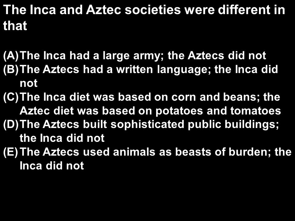The Inca and Aztec societies were different in that