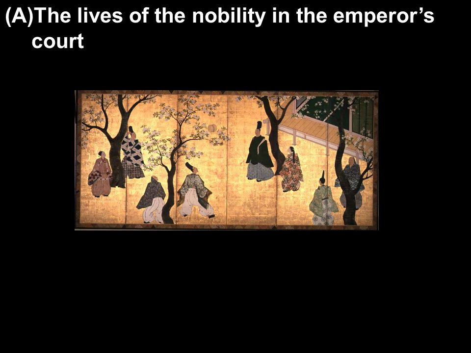 (A)The lives of the nobility in the emperor's court