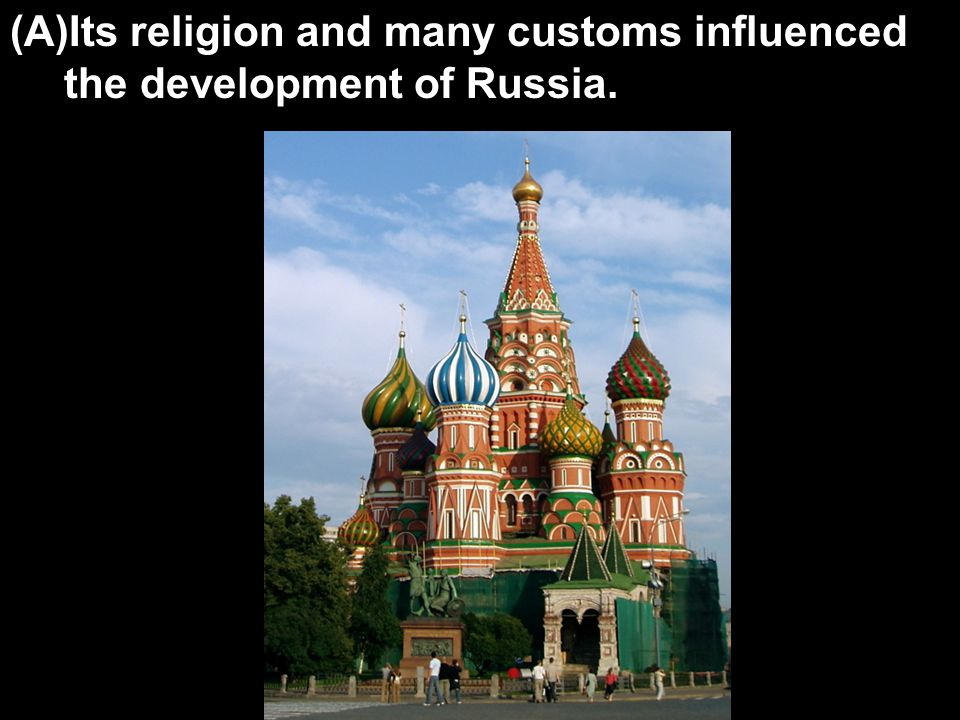 Its religion and many customs influenced the development of Russia.