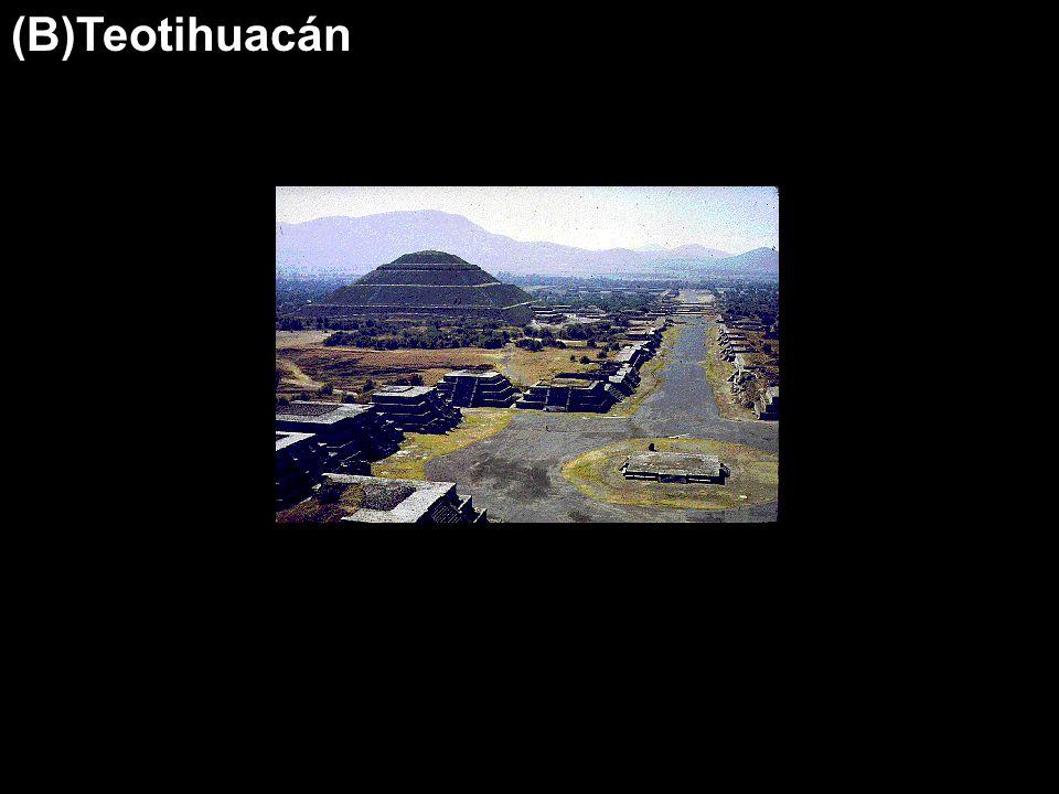 (B)Teotihuacán