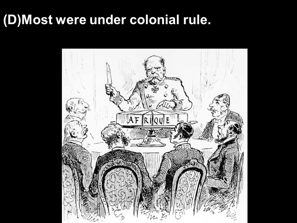 (D)Most were under colonial rule.