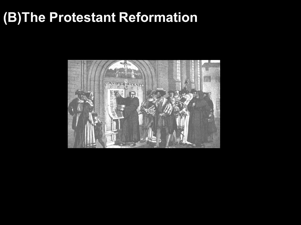 (B)The Protestant Reformation