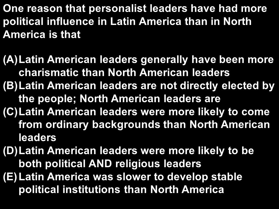 One reason that personalist leaders have had more political influence in Latin America than in North America is that