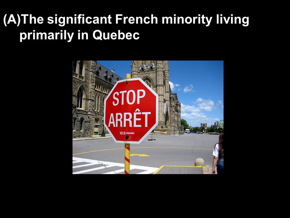 The significant French minority living primarily in Quebec