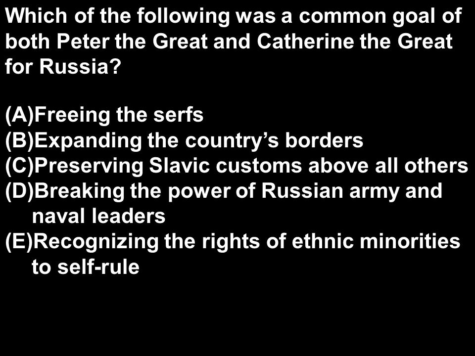 Which of the following was a common goal of both Peter the Great and Catherine the Great for Russia