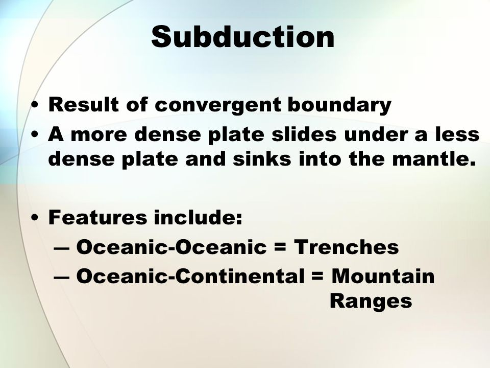 Subduction Result of convergent boundary
