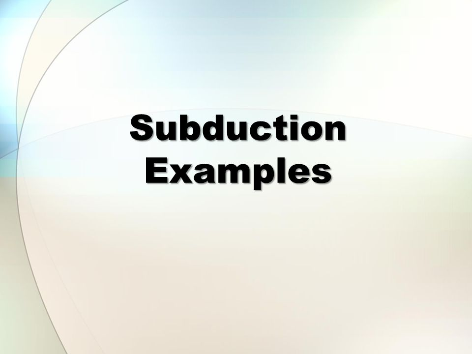 Subduction Examples