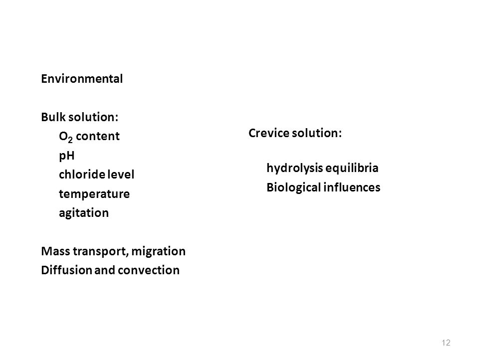 Environmental Bulk solution: O2 content. pH. chloride level. temperature. agitation. Mass transport, migration.