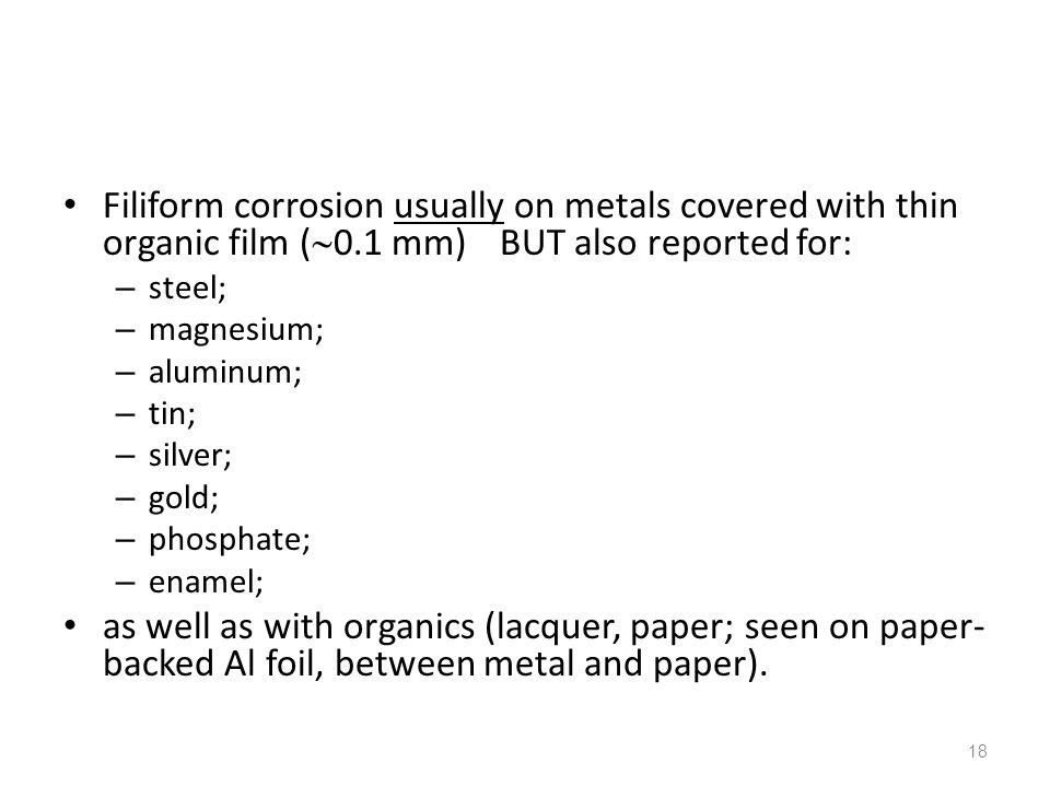 Filiform corrosion usually on metals covered with thin organic film (0.1 mm) BUT also reported for: