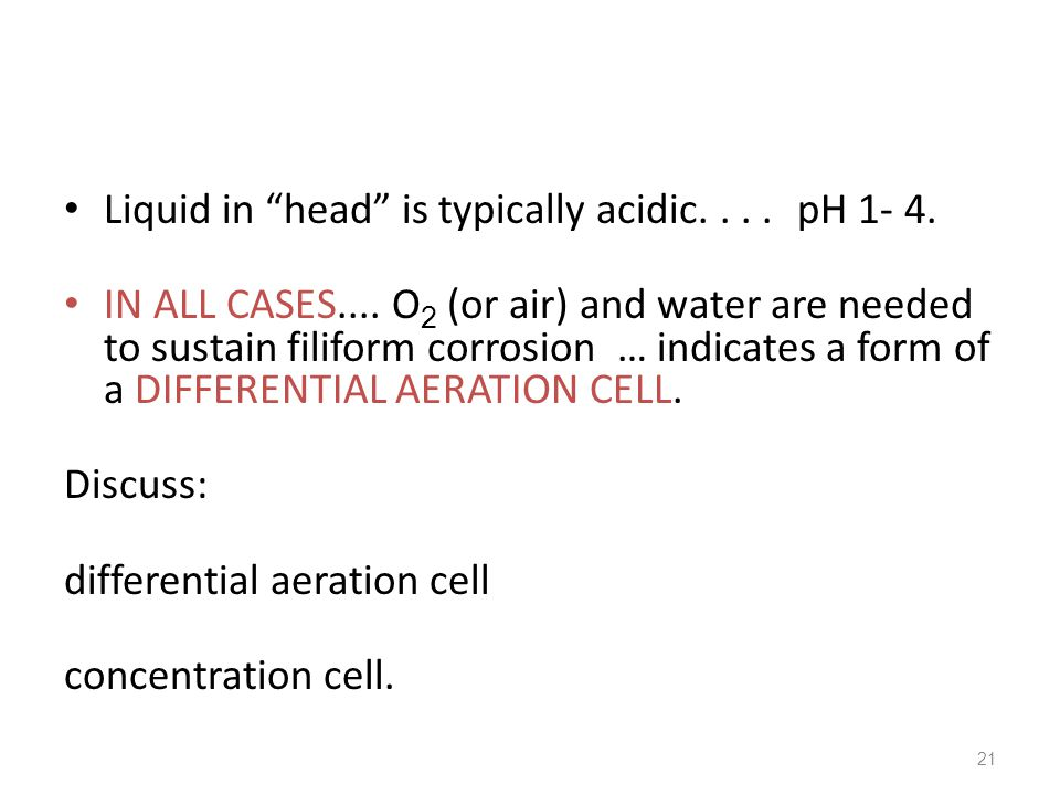 Liquid in head is typically acidic. . . . pH 1- 4.