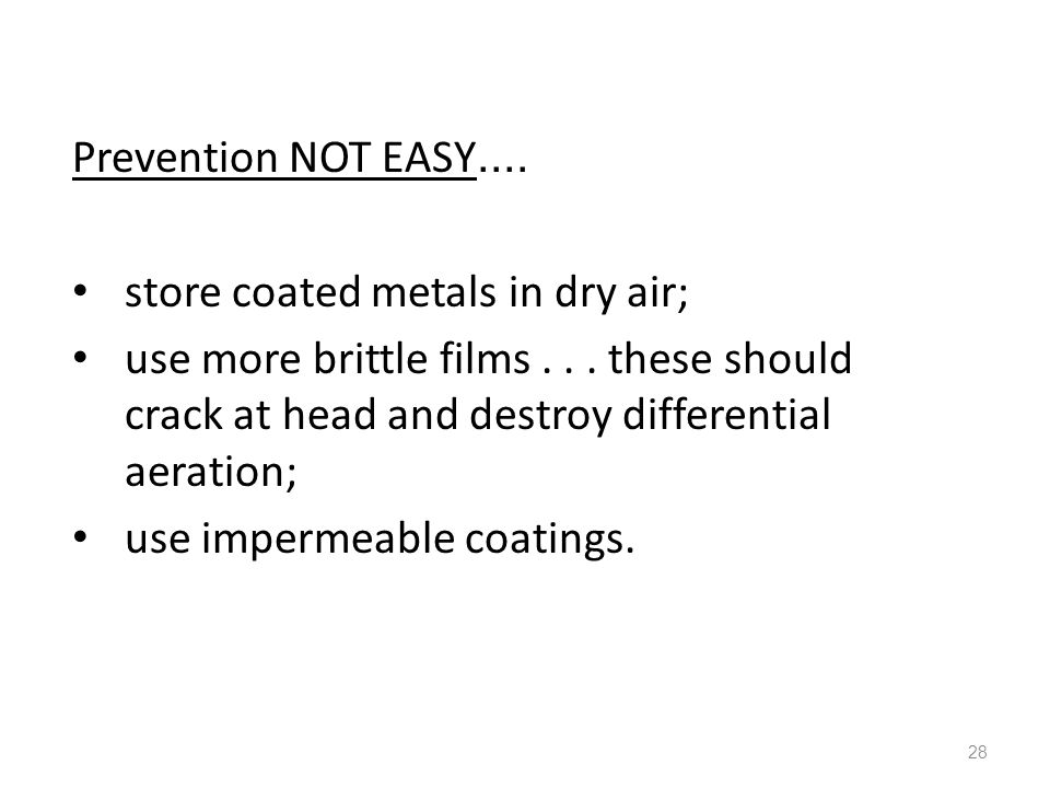 Prevention NOT EASY.... store coated metals in dry air; use more brittle films . . . these should crack at head and destroy differential aeration;