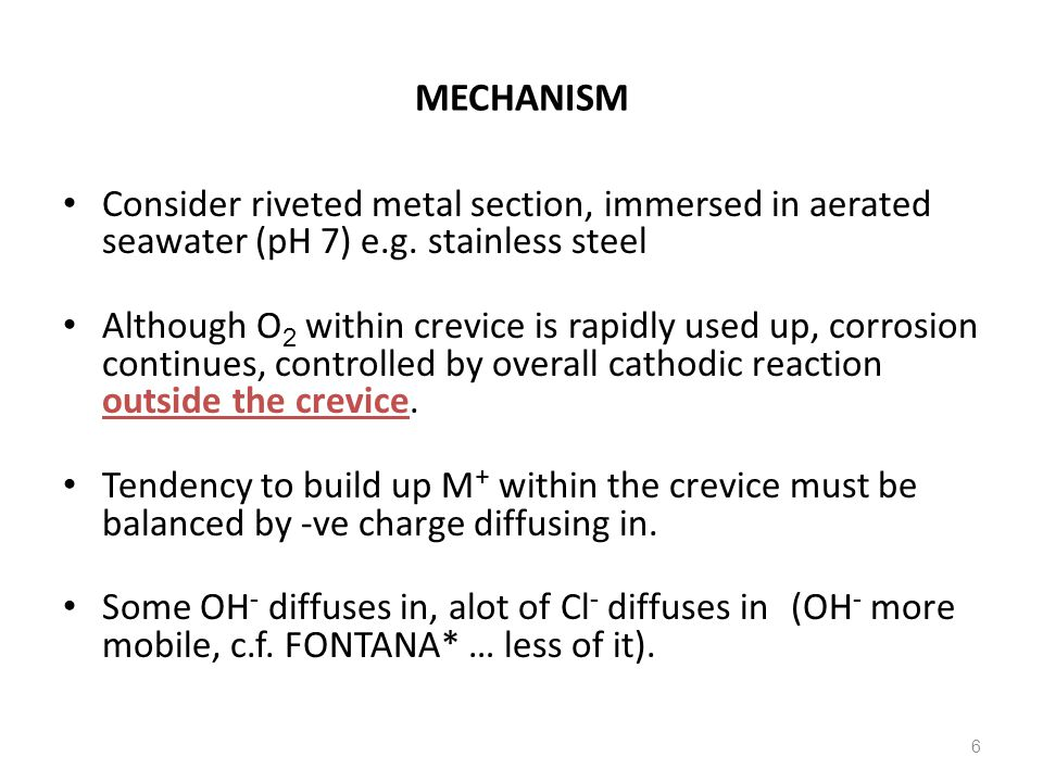 MECHANISM Consider riveted metal section, immersed in aerated seawater (pH 7) e.g. stainless steel.