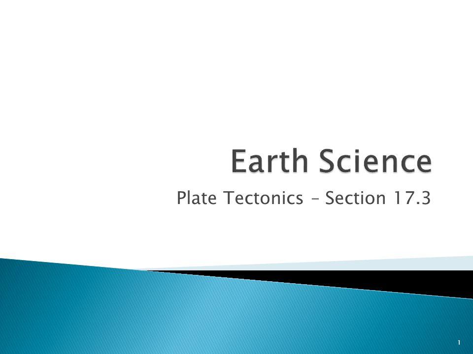 Plate Tectonics – Section 17.3